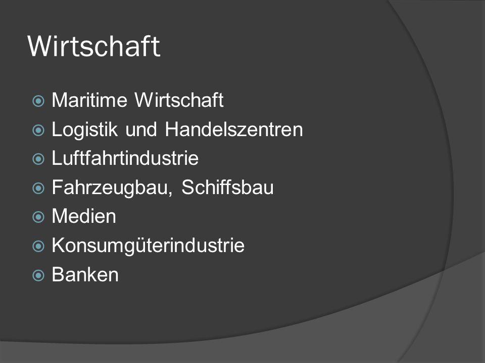 Wirtschaft Maritime Wirtschaft Logistik und Handelszentren Luftfahrtindustrie Fahrzeugbau, Schiffsbau Medien Konsumgüterindustrie Banken