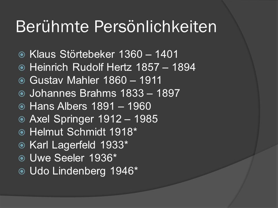 Berühmte Persönlichkeiten Klaus Störtebeker 1360 – 1401 Heinrich Rudolf Hertz 1857 – 1894 Gustav Mahler 1860 – 1911 Johannes Brahms 1833 – 1897 Hans A