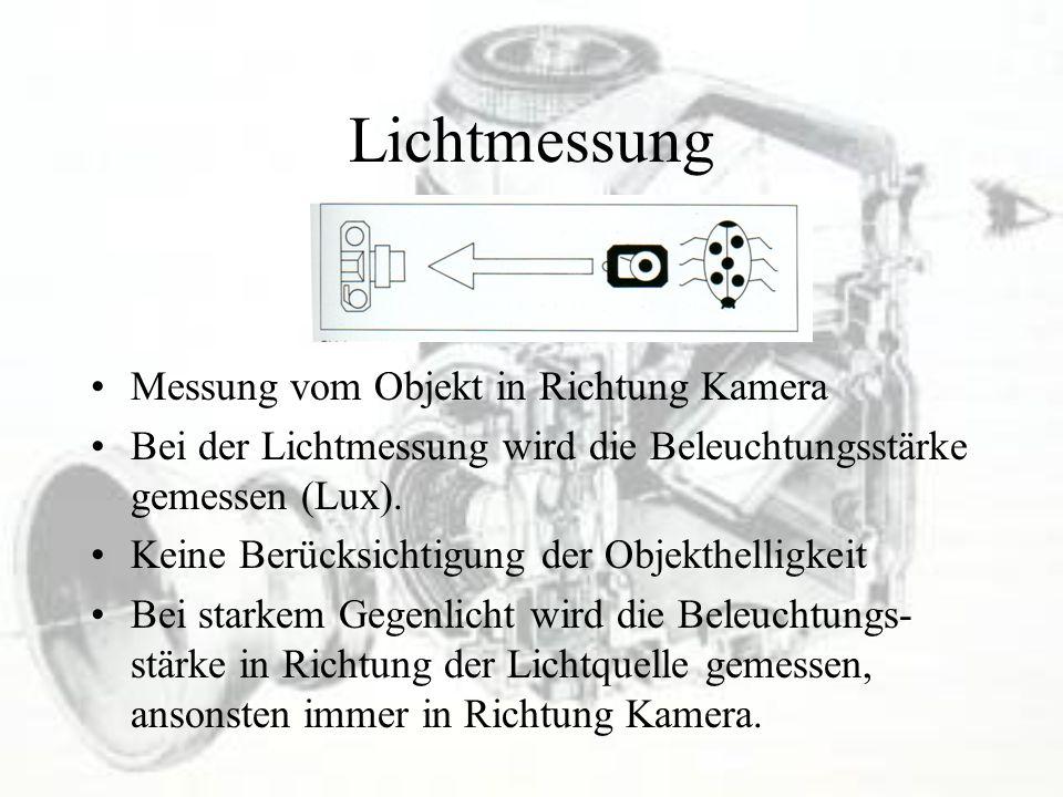 Lichtmessung Messung vom Objekt in Richtung Kamera Bei der Lichtmessung wird die Beleuchtungsstärke gemessen (Lux). Keine Berücksichtigung der Objekth