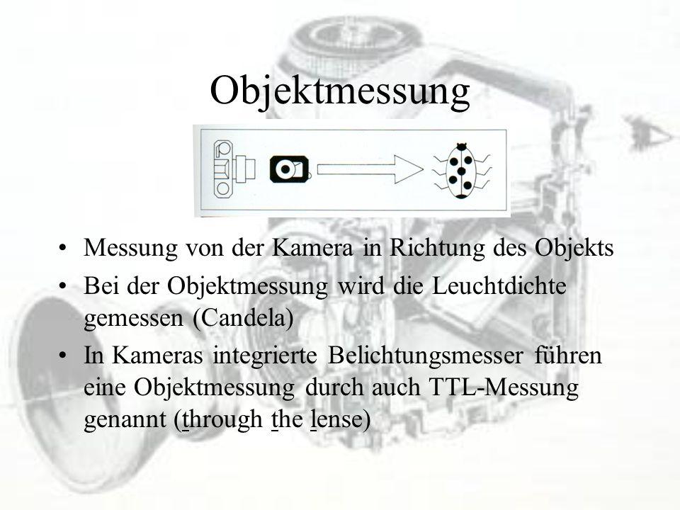 Objektmessung Messung von der Kamera in Richtung des Objekts Bei der Objektmessung wird die Leuchtdichte gemessen (Candela) In Kameras integrierte Bel