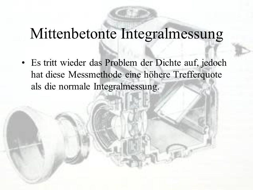 Mittenbetonte Integralmessung Es tritt wieder das Problem der Dichte auf, jedoch hat diese Messmethode eine höhere Trefferquote als die normale Integr