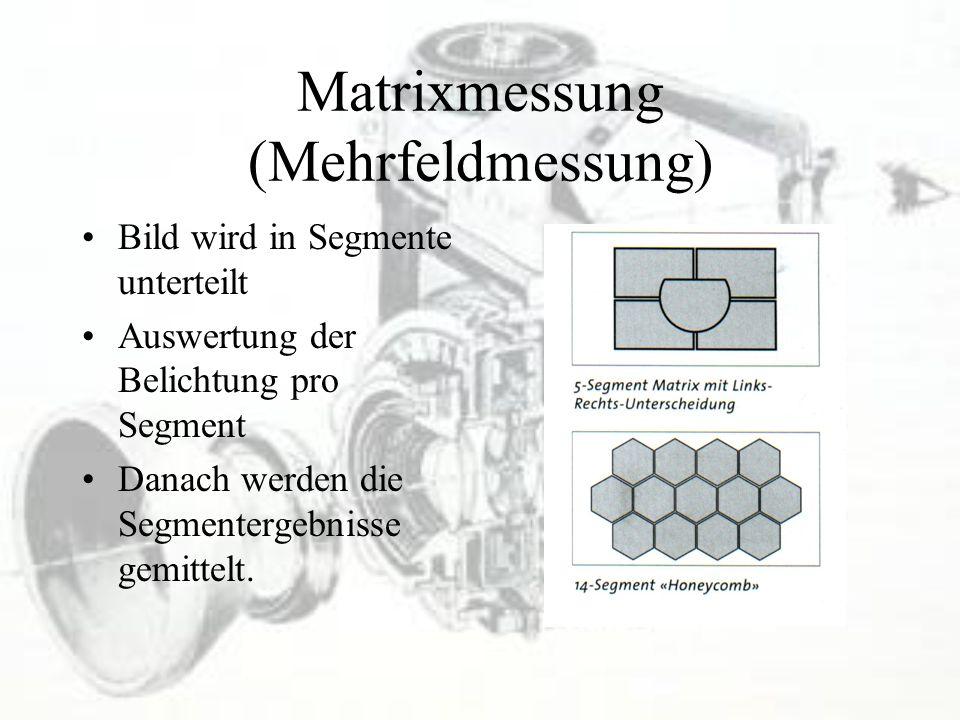 Matrixmessung (Mehrfeldmessung) Bild wird in Segmente unterteilt Auswertung der Belichtung pro Segment Danach werden die Segmentergebnisse gemittelt.