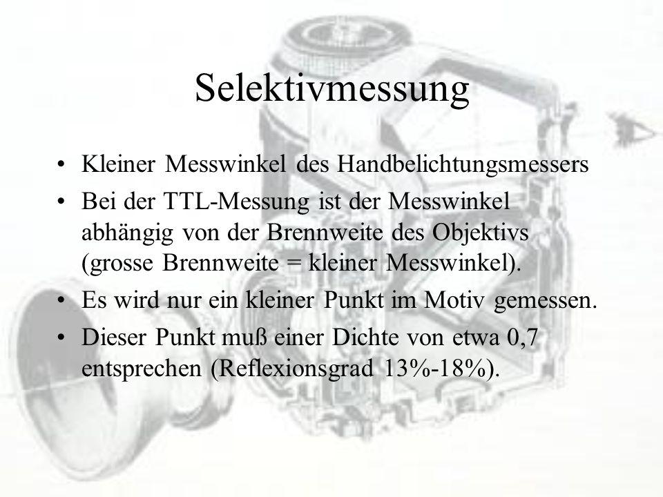 Selektivmessung Kleiner Messwinkel des Handbelichtungsmessers Bei der TTL-Messung ist der Messwinkel abhängig von der Brennweite des Objektivs (grosse