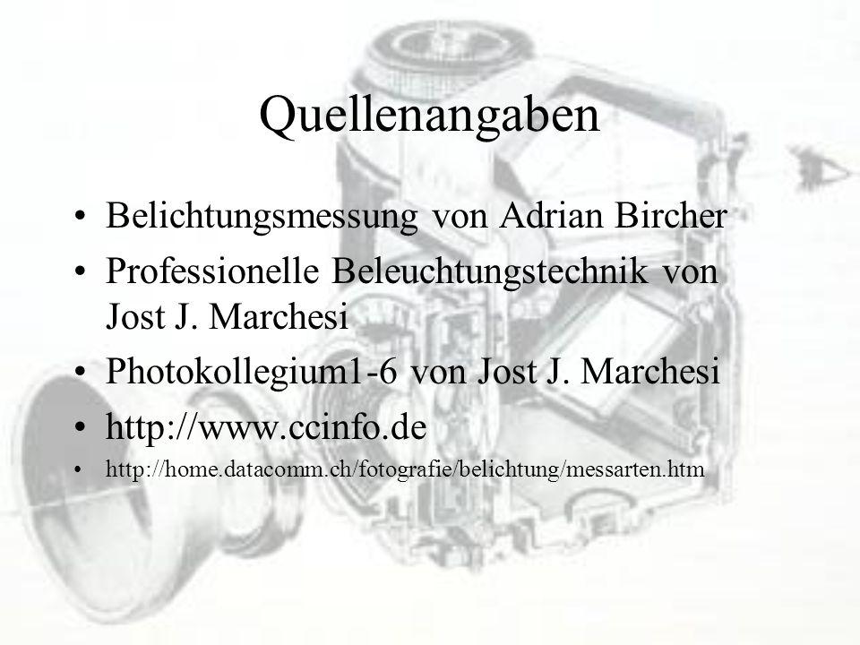 Quellenangaben Belichtungsmessung von Adrian Bircher Professionelle Beleuchtungstechnik von Jost J. Marchesi Photokollegium1-6 von Jost J. Marchesi ht