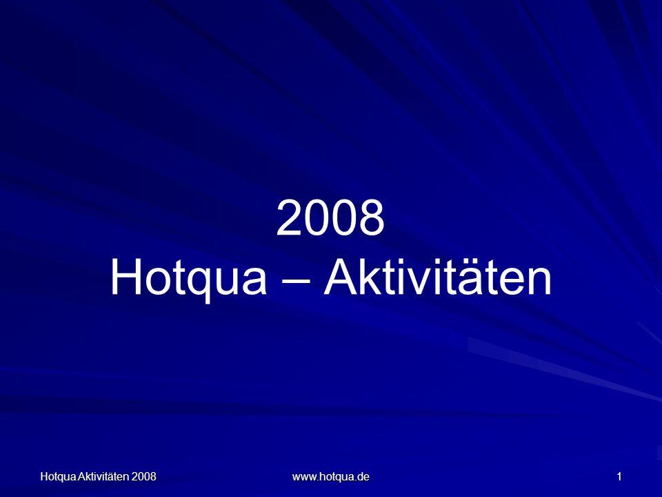 Hotqua Aktivitäten 2008 www.hotqua.de 1 2008 Hotqua – Aktivitäten