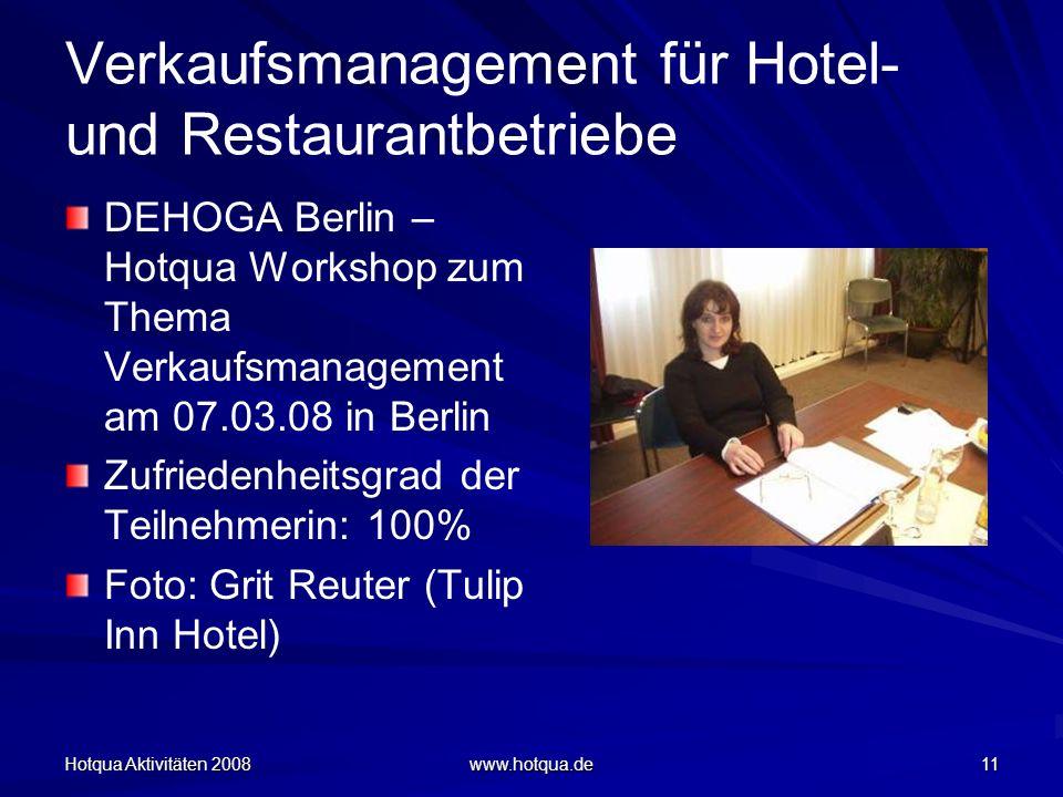 Hotqua Aktivitäten 2008 www.hotqua.de 11 Verkaufsmanagement für Hotel- und Restaurantbetriebe DEHOGA Berlin – Hotqua Workshop zum Thema Verkaufsmanage