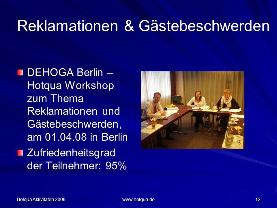Hotqua Aktivitäten 2008 www.hotqua.de 12 Reklamationen & Gästebeschwerden DEHOGA Berlin – Hotqua Workshop zum Thema Reklamationen und Gästebeschwerden