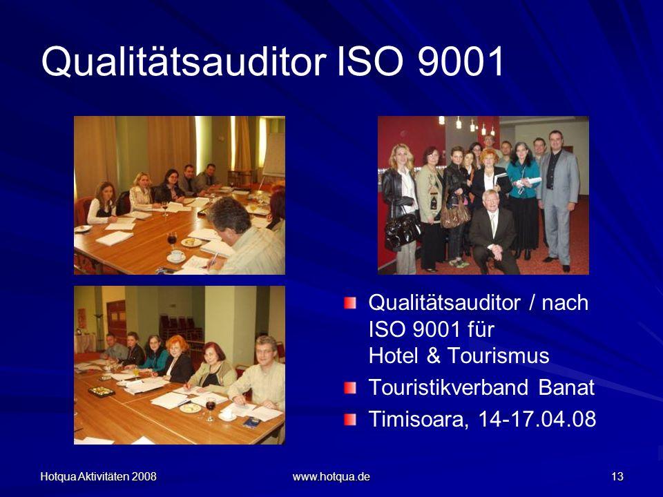 Hotqua Aktivitäten 2008 www.hotqua.de 13 Qualitätsauditor ISO 9001 Qualitätsauditor / nach ISO 9001 für Hotel & Tourismus Touristikverband Banat Timis