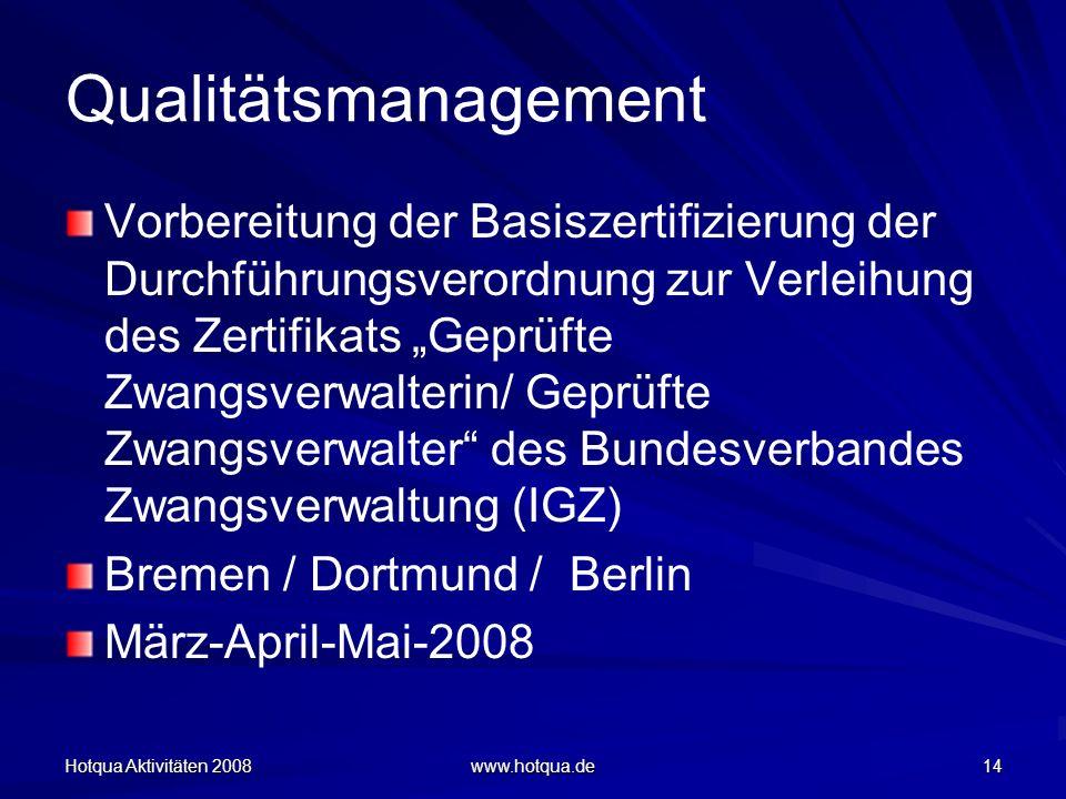 Hotqua Aktivitäten 2008 www.hotqua.de 14 Qualitätsmanagement Vorbereitung der Basiszertifizierung der Durchführungsverordnung zur Verleihung des Zerti