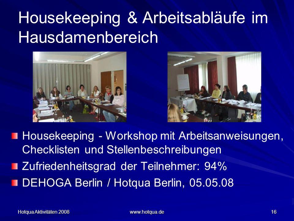 Hotqua Aktivitäten 2008 www.hotqua.de 16 Housekeeping & Arbeitsabläufe im Hausdamenbereich Housekeeping - Workshop mit Arbeitsanweisungen, Checklisten