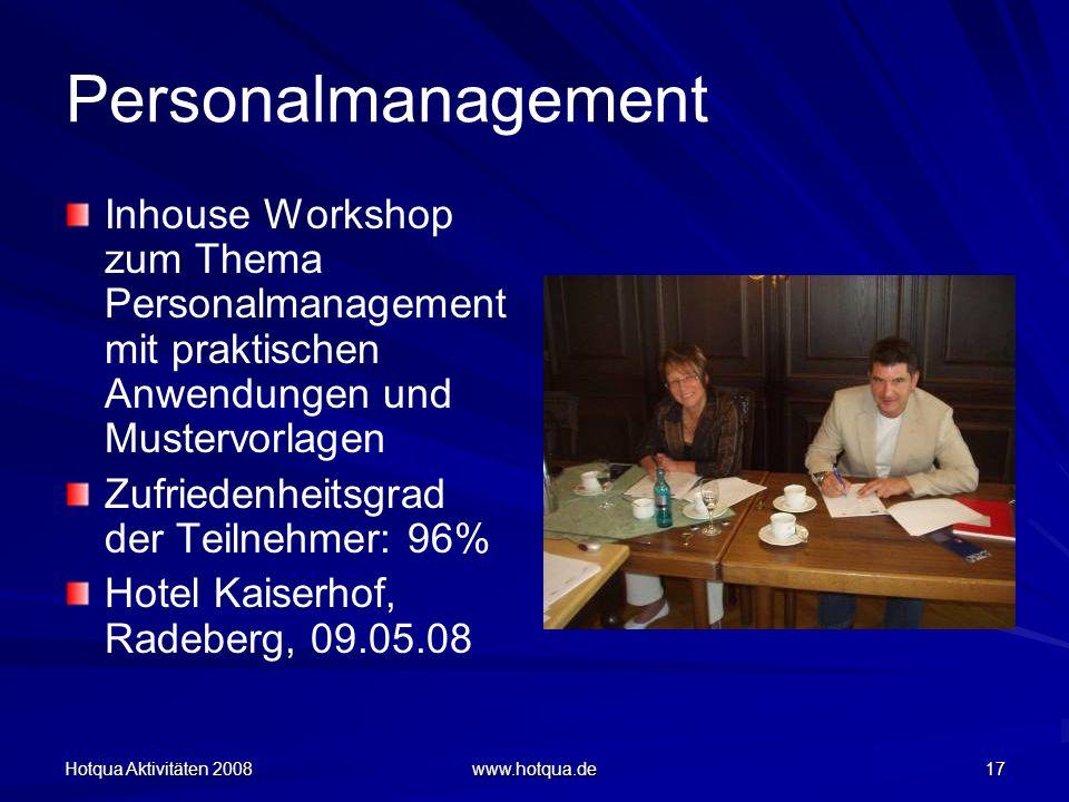 Hotqua Aktivitäten 2008 www.hotqua.de 17 Personalmanagement Inhouse Workshop zum Thema Personalmanagement mit praktischen Anwendungen und Mustervorlag