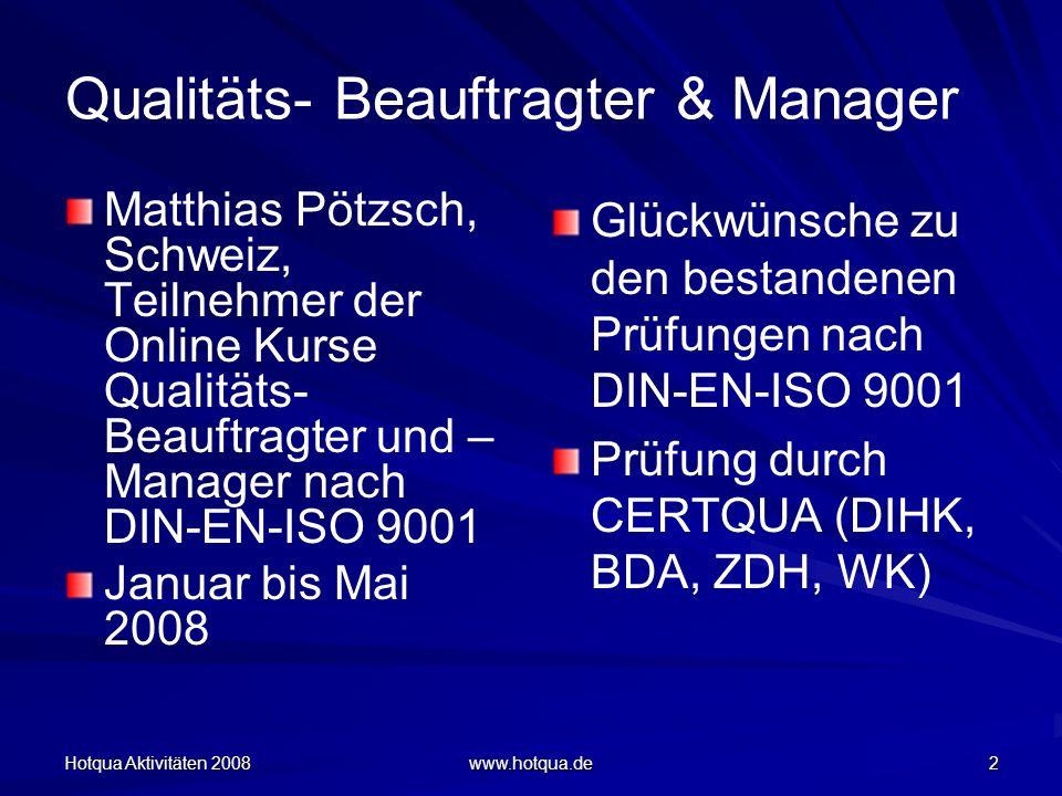 Hotqua Aktivitäten 2008 www.hotqua.de 2 Qualitäts- Beauftragter & Manager Matthias Pötzsch, Schweiz, Teilnehmer der Online Kurse Qualitäts- Beauftragt