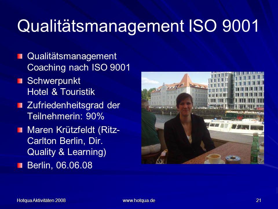 Hotqua Aktivitäten 2008 www.hotqua.de 21 Qualitätsmanagement ISO 9001 Qualitätsmanagement Coaching nach ISO 9001 Schwerpunkt Hotel & Touristik Zufried