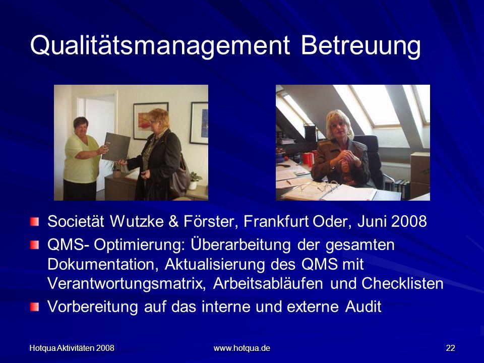 Hotqua Aktivitäten 2008 www.hotqua.de 22 Qualitätsmanagement Betreuung Societät Wutzke & Förster, Frankfurt Oder, Juni 2008 QMS- Optimierung: Überarbe
