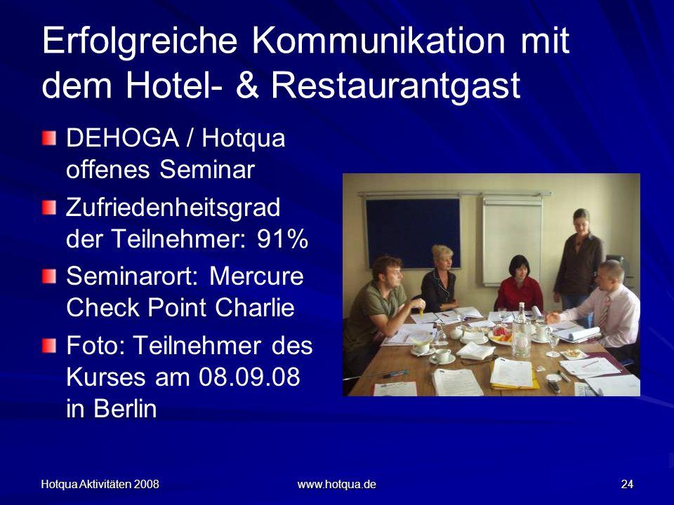 Hotqua Aktivitäten 2008 www.hotqua.de 24 Erfolgreiche Kommunikation mit dem Hotel- & Restaurantgast DEHOGA / Hotqua offenes Seminar Zufriedenheitsgrad