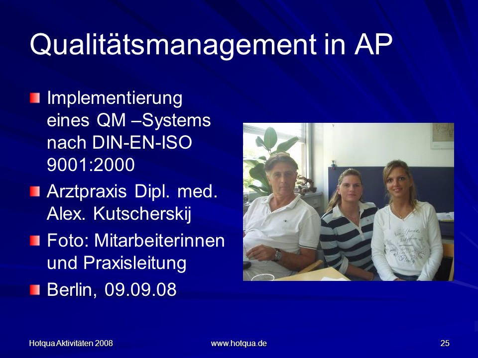 Hotqua Aktivitäten 2008 www.hotqua.de 25 Qualitätsmanagement in AP Implementierung eines QM –Systems nach DIN-EN-ISO 9001:2000 Arztpraxis Dipl. med. A