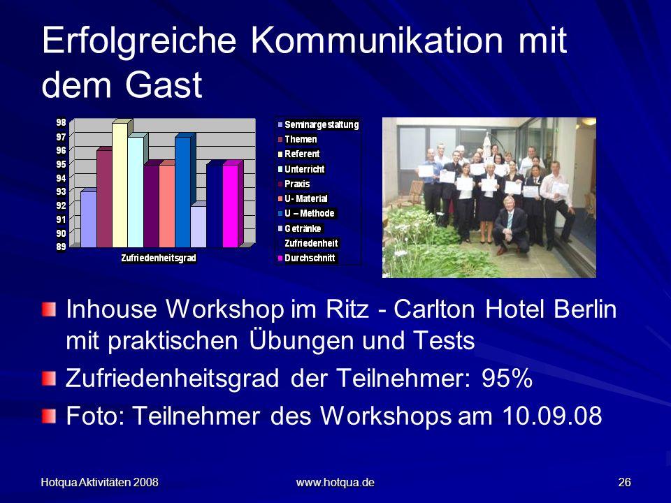 Hotqua Aktivitäten 2008 www.hotqua.de 26 Erfolgreiche Kommunikation mit dem Gast Inhouse Workshop im Ritz - Carlton Hotel Berlin mit praktischen Übung