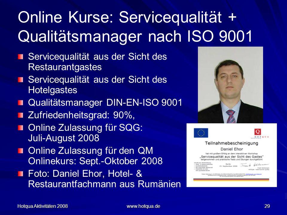 Hotqua Aktivitäten 2008 www.hotqua.de 29 Online Kurse: Servicequalität + Qualitätsmanager nach ISO 9001 Servicequalität aus der Sicht des Restaurantga