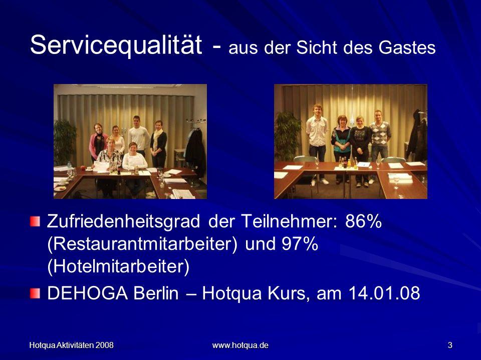 Hotqua Aktivitäten 2008 www.hotqua.de 3 Servicequalität - aus der Sicht des Gastes Zufriedenheitsgrad der Teilnehmer: 86% (Restaurantmitarbeiter) und