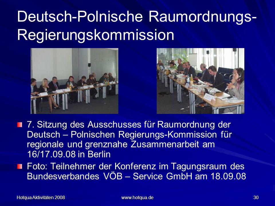 Hotqua Aktivitäten 2008 www.hotqua.de 30 Deutsch-Polnische Raumordnungs- Regierungskommission 7. Sitzung des Ausschusses für Raumordnung der Deutsch –