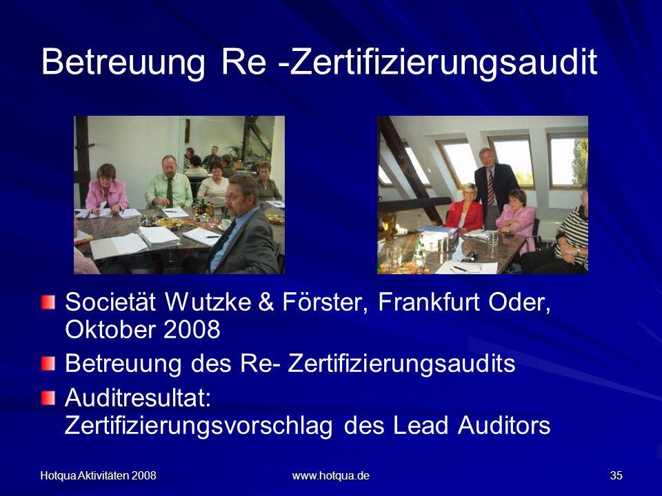 Hotqua Aktivitäten 2008 www.hotqua.de 35 Betreuung Re -Zertifizierungsaudit Societät Wutzke & Förster, Frankfurt Oder, Oktober 2008 Betreuung des Re-