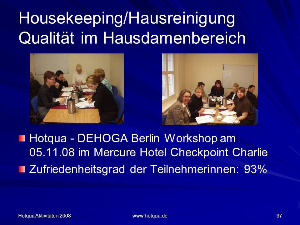 Hotqua Aktivitäten 2008 www.hotqua.de 37 Housekeeping/Hausreinigung Qualität im Hausdamenbereich Hotqua - DEHOGA Berlin Workshop am 05.11.08 im Mercur