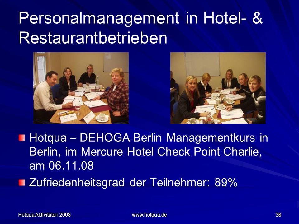 Hotqua Aktivitäten 2008 www.hotqua.de 38 Personalmanagement in Hotel- & Restaurantbetrieben Hotqua – DEHOGA Berlin Managementkurs in Berlin, im Mercur