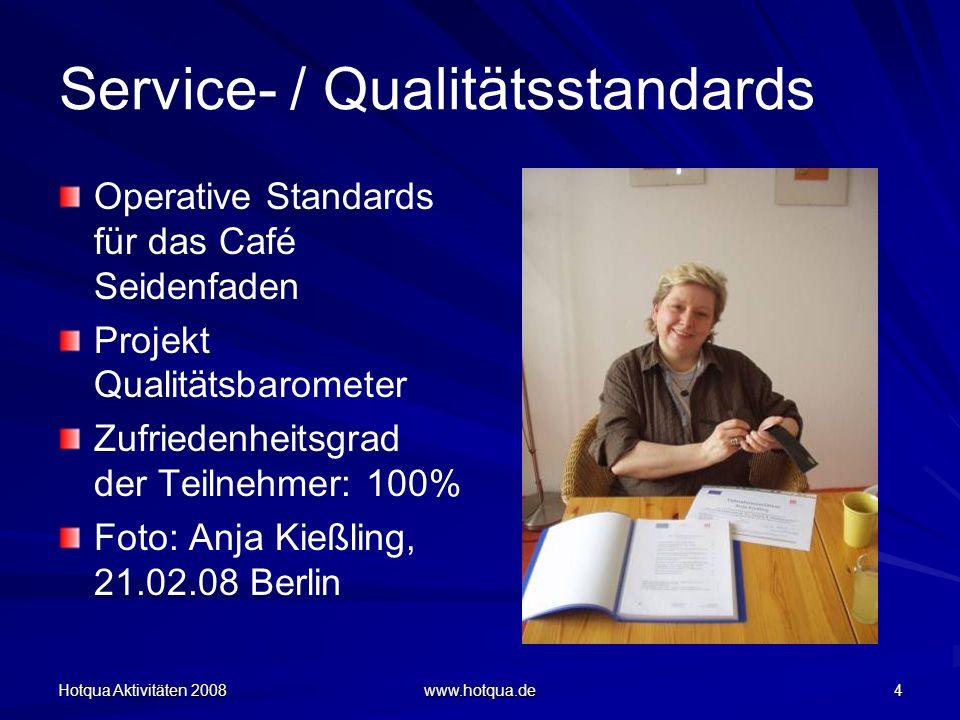 Hotqua Aktivitäten 2008 www.hotqua.de 4 Service- / Qualitätsstandards Operative Standards für das Café Seidenfaden Projekt Qualitätsbarometer Zufriede
