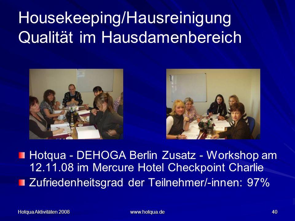 Hotqua Aktivitäten 2008 www.hotqua.de 40 Housekeeping/Hausreinigung Qualität im Hausdamenbereich Hotqua - DEHOGA Berlin Zusatz - Workshop am 12.11.08