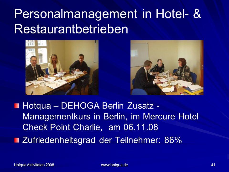 Hotqua Aktivitäten 2008 www.hotqua.de 41 Personalmanagement in Hotel- & Restaurantbetrieben Hotqua – DEHOGA Berlin Zusatz - Managementkurs in Berlin,