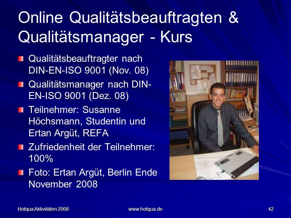 Hotqua Aktivitäten 2008 www.hotqua.de 42 Online Qualitätsbeauftragten & Qualitätsmanager - Kurs Qualitätsbeauftragter nach DIN-EN-ISO 9001 (Nov. 08) Q