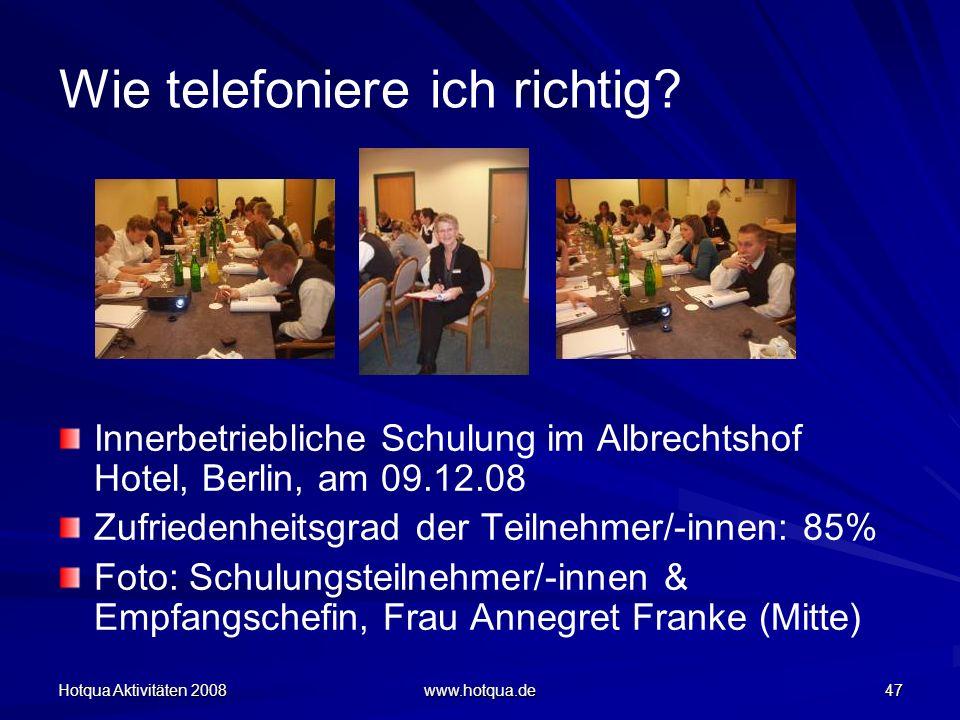 Hotqua Aktivitäten 2008 www.hotqua.de 47 Wie telefoniere ich richtig? Innerbetriebliche Schulung im Albrechtshof Hotel, Berlin, am 09.12.08 Zufriedenh