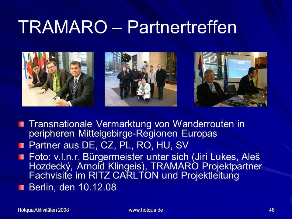 Hotqua Aktivitäten 2008 www.hotqua.de 48 TRAMARO – Partnertreffen Transnationale Vermarktung von Wanderrouten in peripheren Mittelgebirge-Regionen Eur