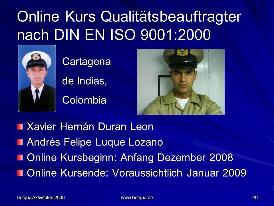 Hotqua Aktivitäten 2008 www.hotqua.de 49 Online Kurs Qualitätsbeauftragter nach DIN EN ISO 9001:2000 Xavier Hernán Duran Leon Andrés Felipe Luque Loza