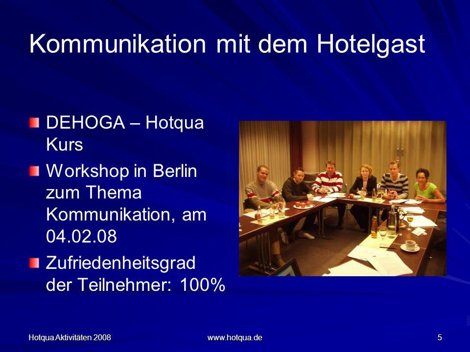 Hotqua Aktivitäten 2008 www.hotqua.de 5 Kommunikation mit dem Hotelgast DEHOGA – Hotqua Kurs Workshop in Berlin zum Thema Kommunikation, am 04.02.08 Z