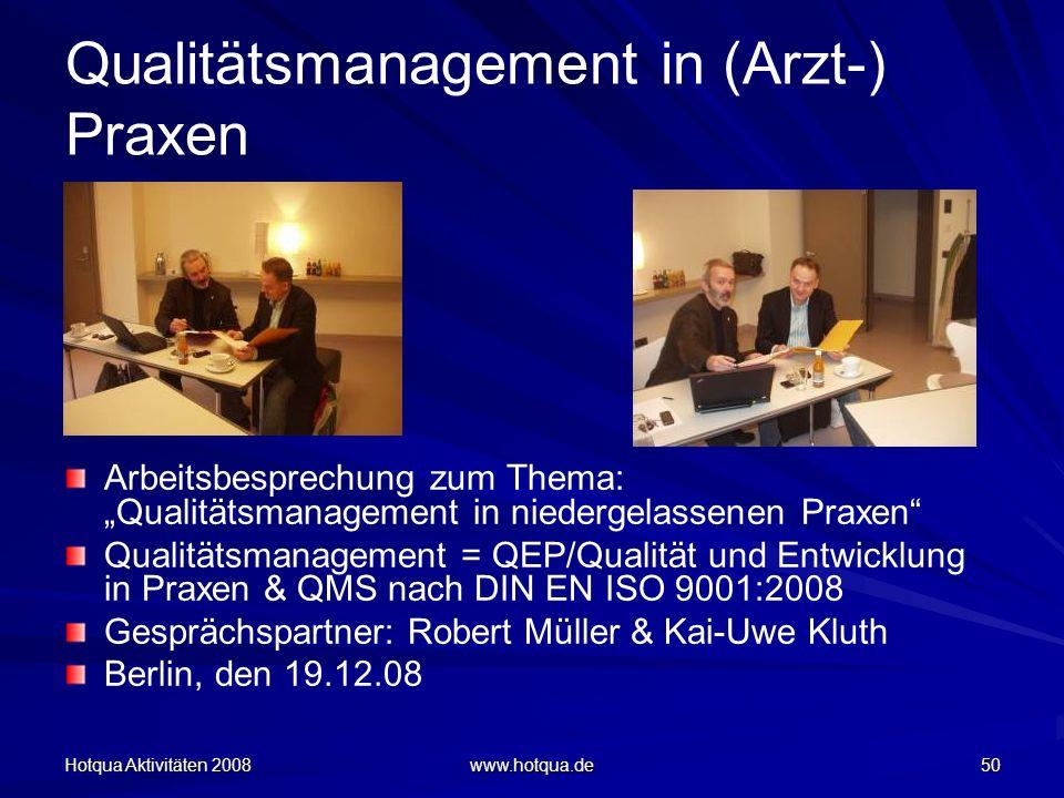 Hotqua Aktivitäten 2008 www.hotqua.de 50 Qualitätsmanagement in (Arzt-) Praxen Arbeitsbesprechung zum Thema: Qualitätsmanagement in niedergelassenen P
