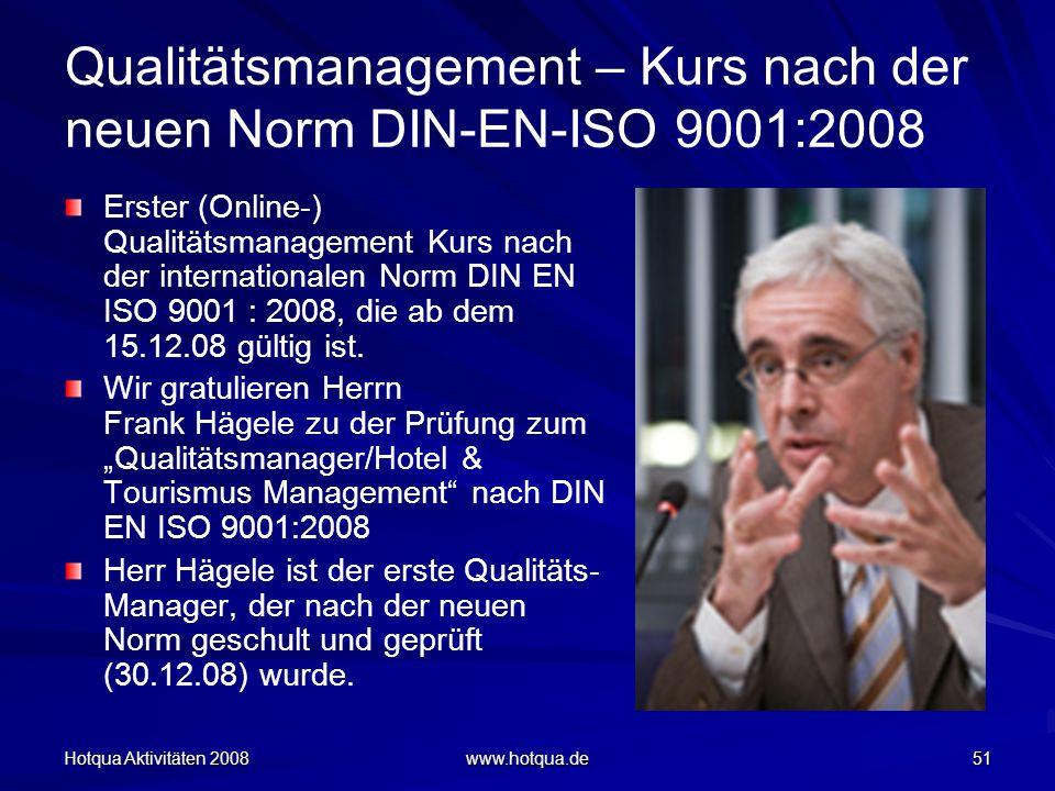 Hotqua Aktivitäten 2008 www.hotqua.de 51 Qualitätsmanagement – Kurs nach der neuen Norm DIN-EN-ISO 9001:2008 Erster (Online-) Qualitätsmanagement Kurs