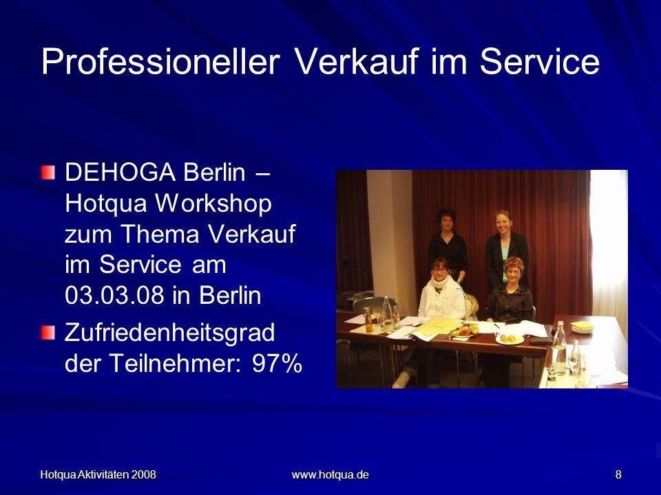 Hotqua Aktivitäten 2008 www.hotqua.de 8 Professioneller Verkauf im Service DEHOGA Berlin – Hotqua Workshop zum Thema Verkauf im Service am 03.03.08 in