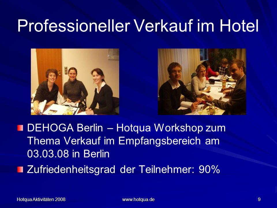Hotqua Aktivitäten 2008 www.hotqua.de 9 Professioneller Verkauf im Hotel DEHOGA Berlin – Hotqua Workshop zum Thema Verkauf im Empfangsbereich am 03.03