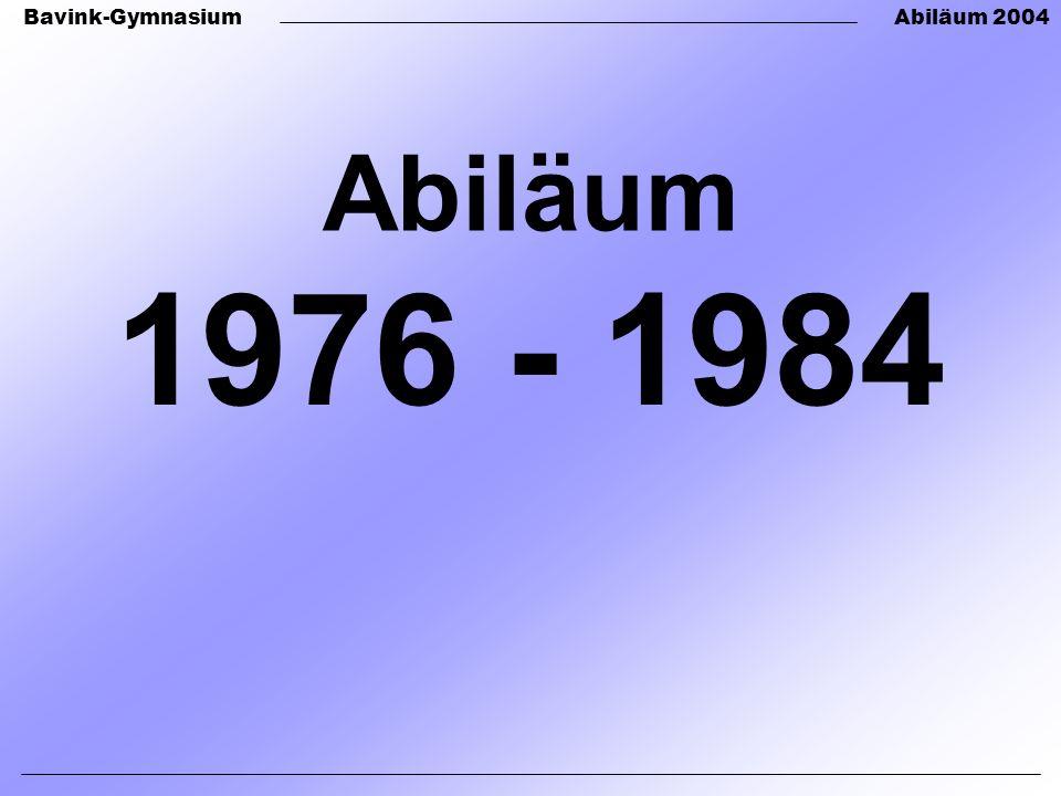 Bavink-GymnasiumAbiläum 2004 1976 - 1984 Abiläum