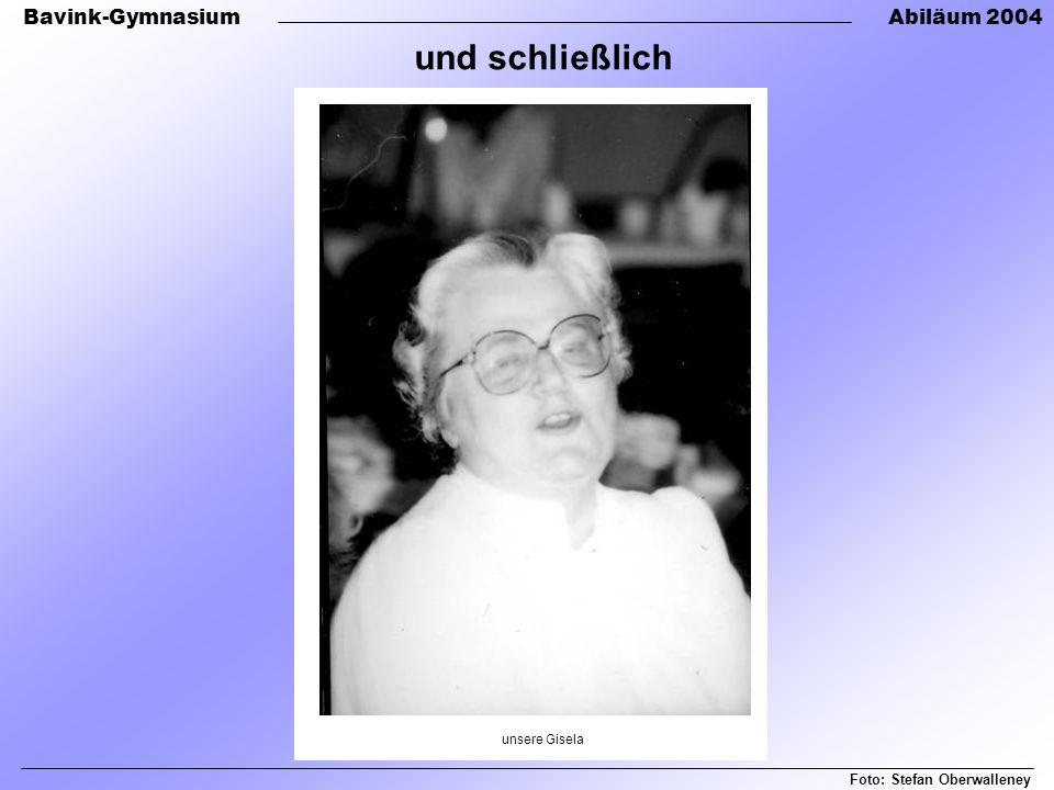Bavink-GymnasiumAbiläum 2004 unsere Gisela Foto: Stefan Oberwalleney und schließlich