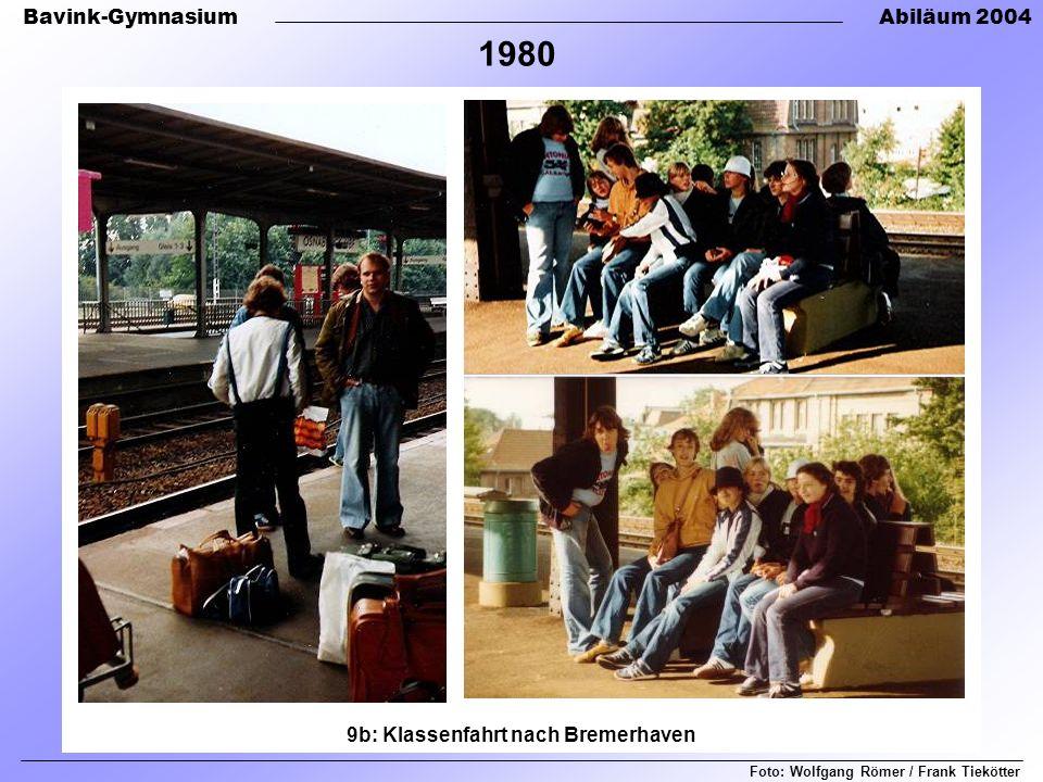 Bavink-GymnasiumAbiläum 2004 Foto: Wolfgang Römer / Frank Tiekötter 1980 9b: Klassenfahrt nach Bremerhaven