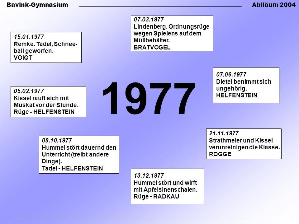 Bavink-GymnasiumAbiläum 2004 1977 21.11.1977 Strathmeier und Kissel verunreinigen die Klasse.