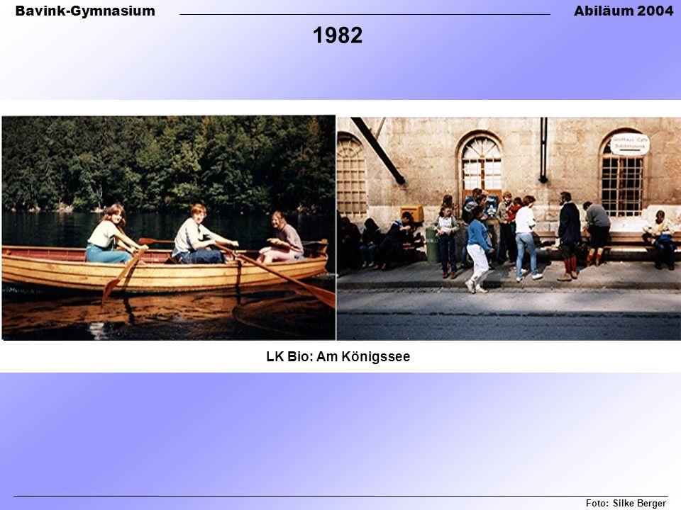 Bavink-GymnasiumAbiläum 2004 Foto: Silke Berger 1982 LK Bio: Am Königssee