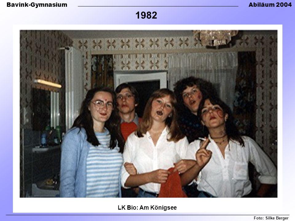 Bavink-GymnasiumAbiläum 2004 Foto: Silke Berger 1982 LK Bio: Am Königsee