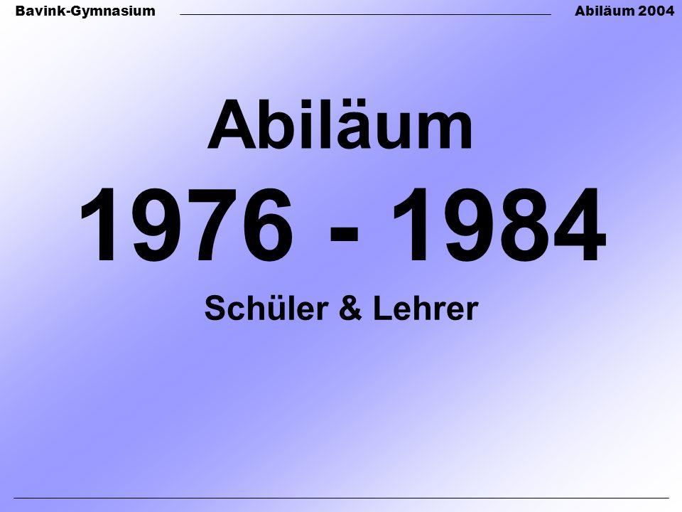 Bavink-GymnasiumAbiläum 2004 1976 - 1984 Abiläum Schüler & Lehrer