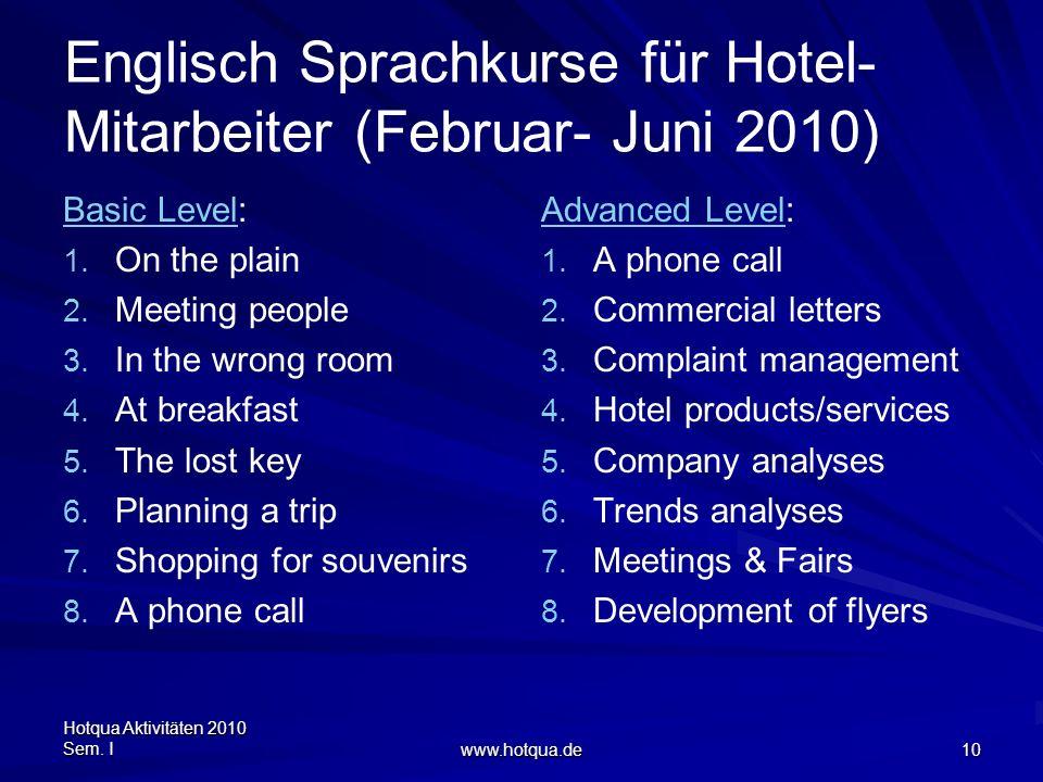 Hotqua Aktivitäten 2010 Sem. I www.hotqua.de 10 Englisch Sprachkurse für Hotel- Mitarbeiter (Februar- Juni 2010) Basic LevelBasic Level: 1. On the pla