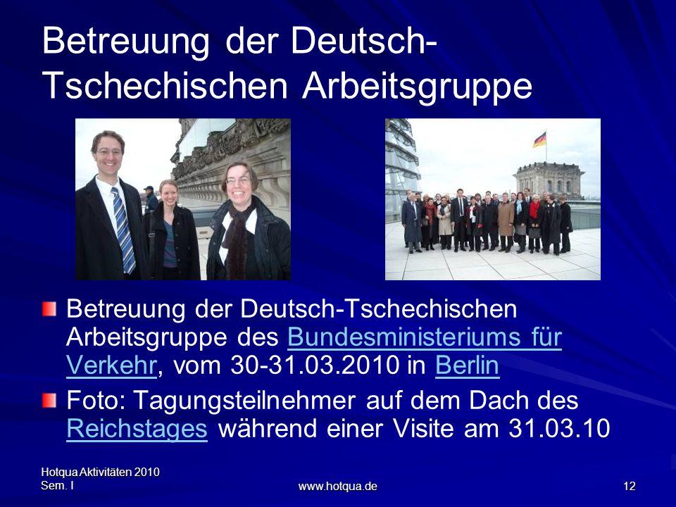 Hotqua Aktivitäten 2010 Sem. I www.hotqua.de 12 Betreuung der Deutsch- Tschechischen Arbeitsgruppe Betreuung der Deutsch-Tschechischen Arbeitsgruppe d