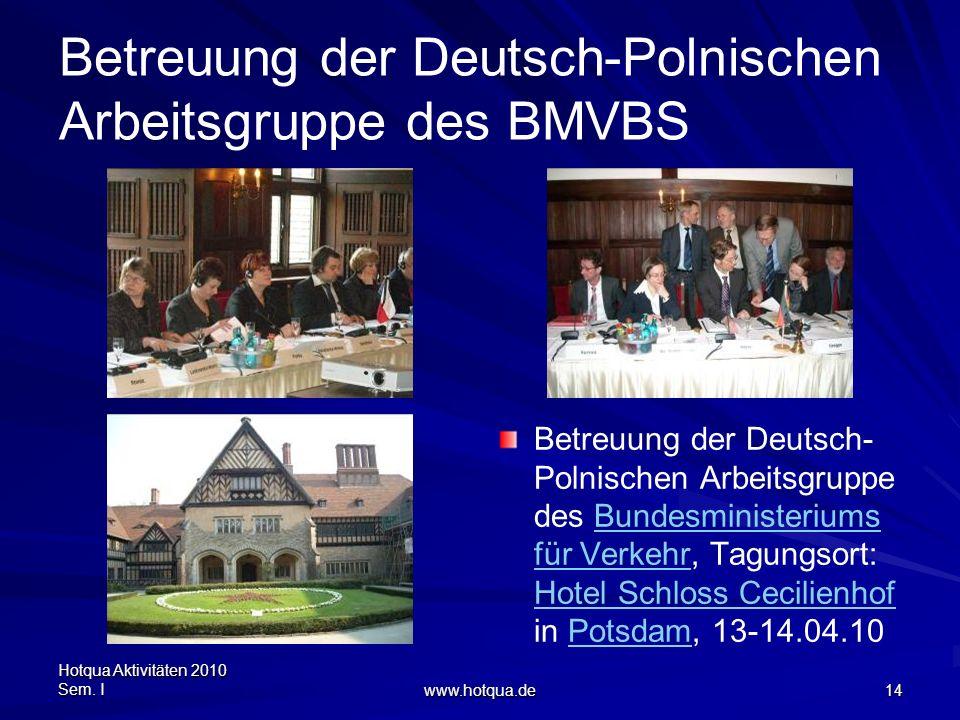 Hotqua Aktivitäten 2010 Sem. I www.hotqua.de 14 Betreuung der Deutsch-Polnischen Arbeitsgruppe des BMVBS Betreuung der Deutsch- Polnischen Arbeitsgrup