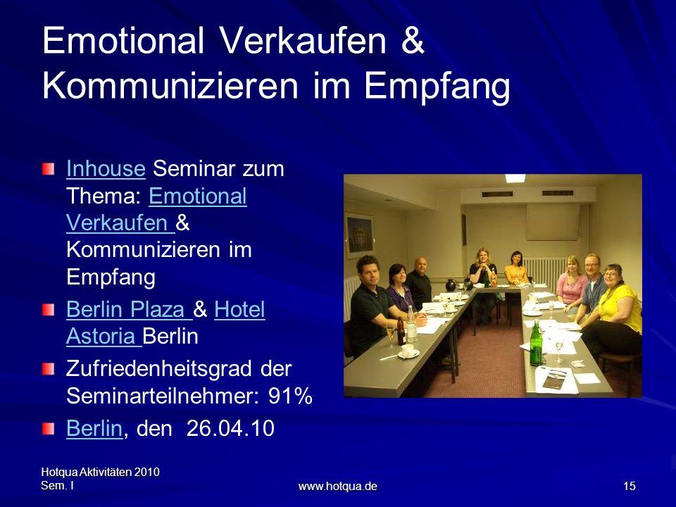 Hotqua Aktivitäten 2010 Sem. I www.hotqua.de 15 Emotional Verkaufen & Kommunizieren im Empfang InhouseInhouse Seminar zum Thema: Emotional Verkaufen &